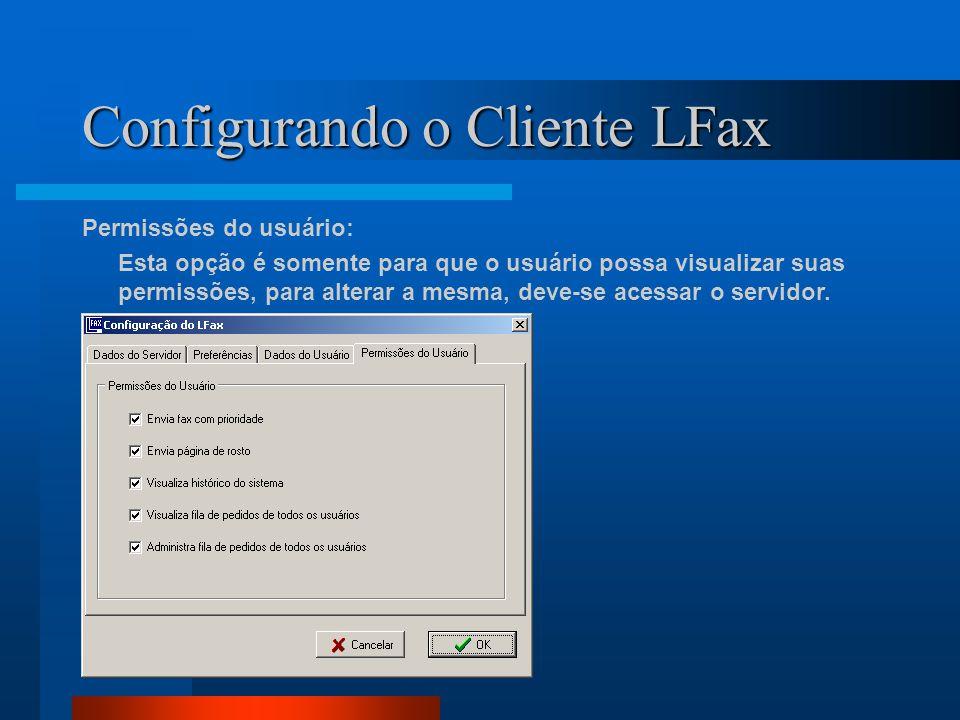 Configurando o Cliente LFax Permissões do usuário: Esta opção é somente para que o usuário possa visualizar suas permissões, para alterar a mesma, deve-se acessar o servidor.