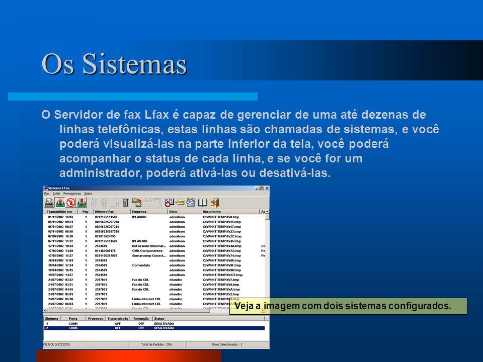 Os Sistemas O Servidor de fax Lfax é capaz de gerenciar de uma até dezenas de linhas telefônicas, estas linhas são chamadas de sistemas, e você poderá