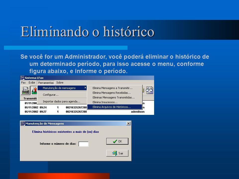 Eliminando o histórico Se você for um Administrador, você poderá eliminar o histórico de um determinado período, para isso acesse o menu, conforme figura abaixo, e informe o período.