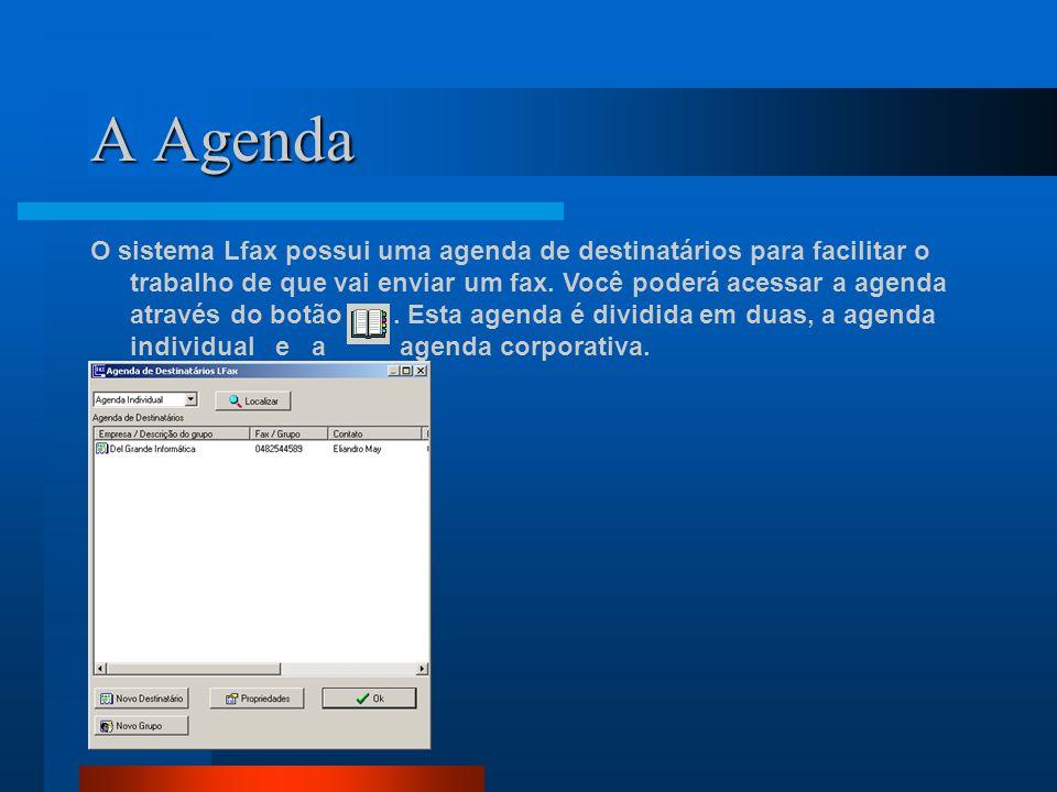 A Agenda O sistema Lfax possui uma agenda de destinatários para facilitar o trabalho de que vai enviar um fax. Você poderá acessar a agenda através do