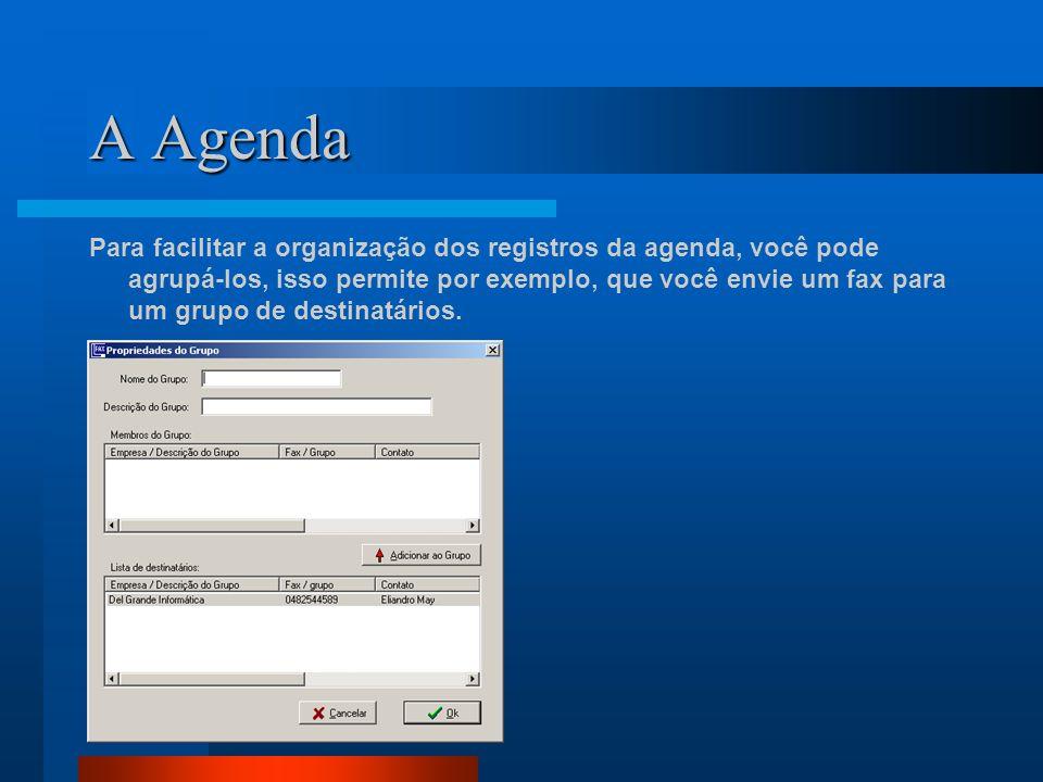 A Agenda Para facilitar a organização dos registros da agenda, você pode agrupá-los, isso permite por exemplo, que você envie um fax para um grupo de