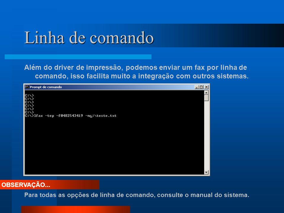 Linha de comando Além do driver de impressão, podemos enviar um fax por linha de comando, isso facilita muito a integração com outros sistemas. OBSERV