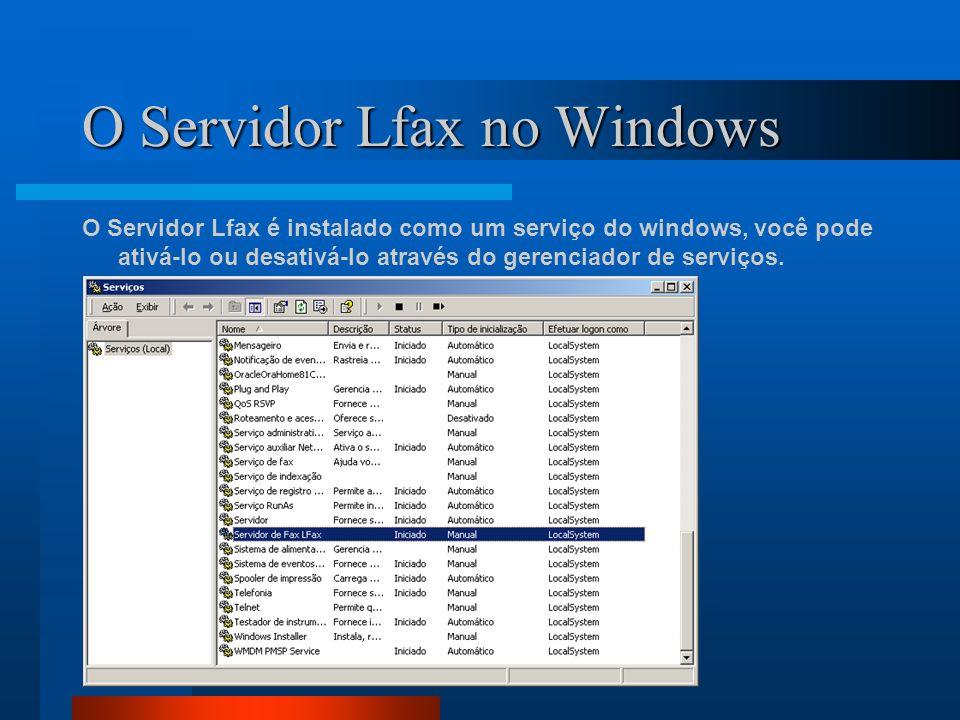 O Servidor Lfax no Windows O Servidor Lfax é instalado como um serviço do windows, você pode ativá-lo ou desativá-lo através do gerenciador de serviço
