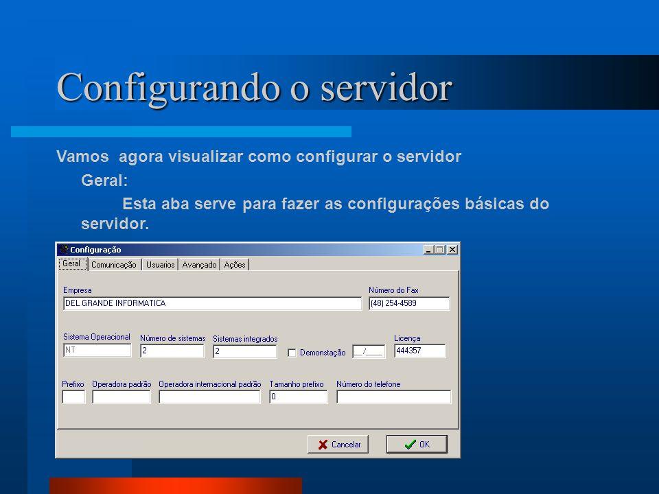 Configurando o servidor Vamos agora visualizar como configurar o servidor Geral: Esta aba serve para fazer as configurações básicas do servidor.