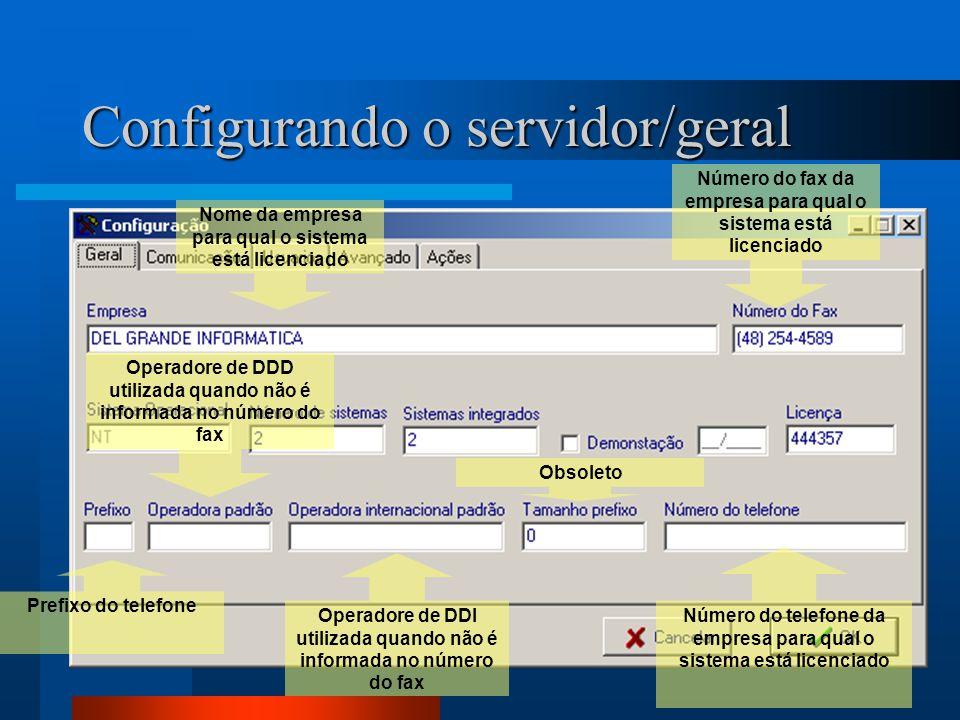 Configurando o servidor/geral Nome da empresa para qual o sistema está licenciado Número do fax da empresa para qual o sistema está licenciado Prefixo do telefone Operadore de DDI utilizada quando não é informada no número do fax Operadore de DDD utilizada quando não é informada no número do fax Obsoleto Número do telefone da empresa para qual o sistema está licenciado