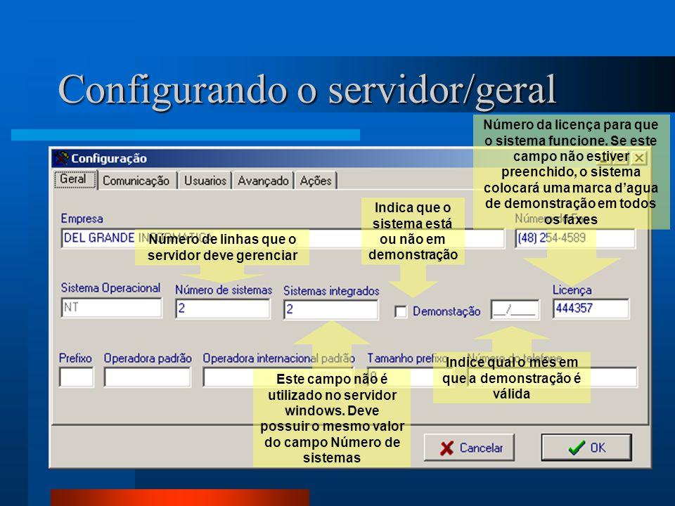 Configurando o servidor/geral Número de linhas que o servidor deve gerenciar Este campo não é utilizado no servidor windows. Deve possuir o mesmo valo