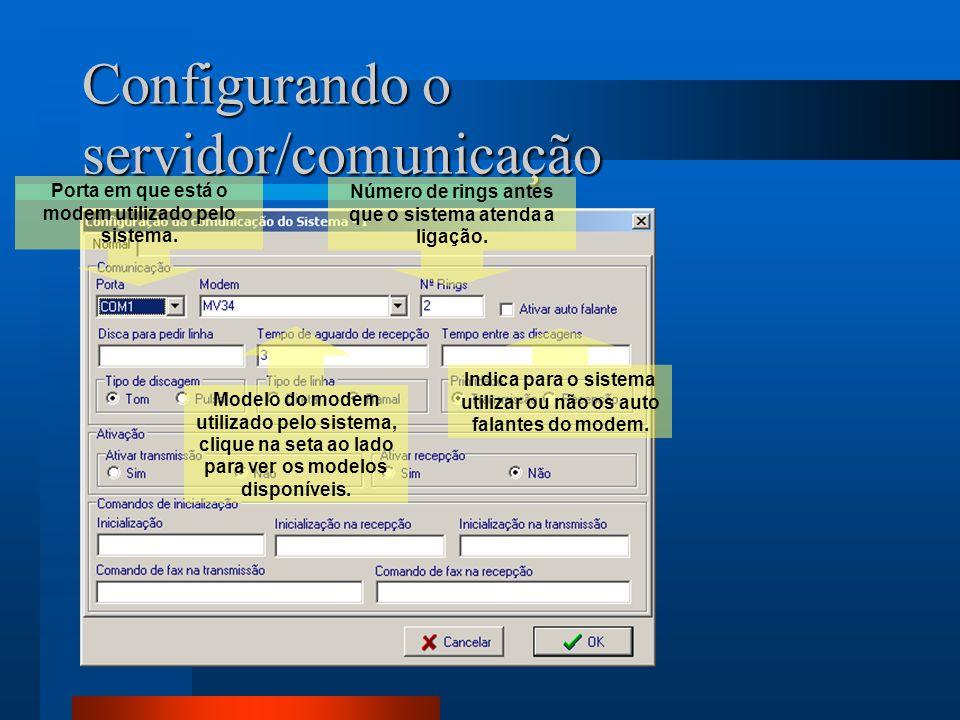 Configurando o servidor/comunicação Porta em que está o modem utilizado pelo sistema. Modelo do modem utilizado pelo sistema, clique na seta ao lado p