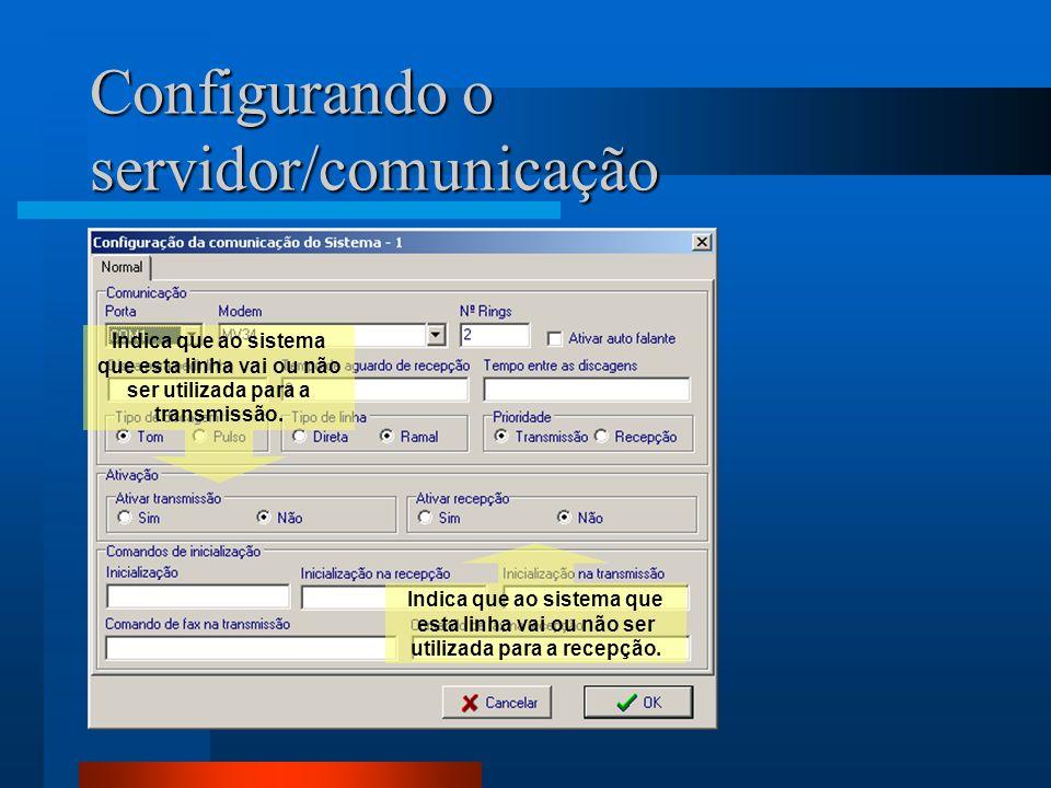 Configurando o servidor/comunicação Indica que ao sistema que esta linha vai ou não ser utilizada para a transmissão. Indica que ao sistema que esta l