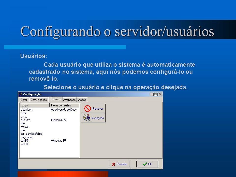 Configurando o servidor/usuários Usuários: Cada usuário que utiliza o sistema é automaticamente cadastrado no sistema, aqui nós podemos configurá-lo o