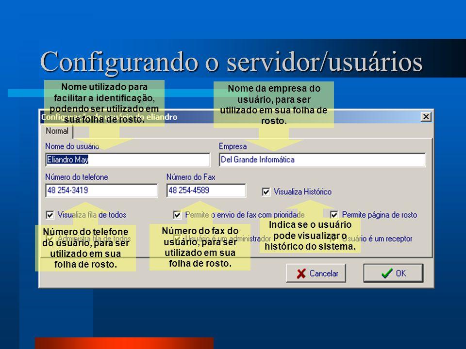 Configurando o servidor/usuários Nome utilizado para facilitar a identificação, podendo ser utilizado em sua folha de rosto. Número do telefone do usu