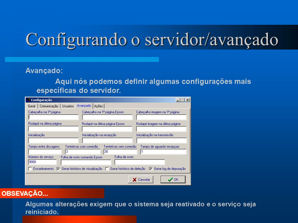 Configurando o servidor/avançado Avançado: Aqui nós podemos definir algumas configurações mais específicas do servidor. OBSEVAÇÃO... Algumas alteraçõe