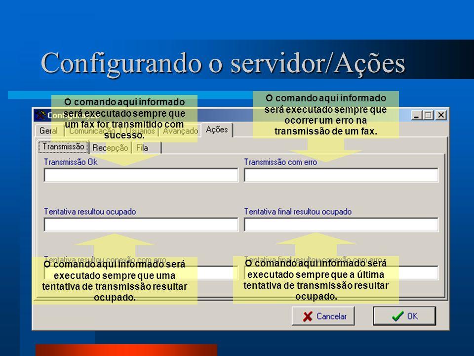 Configurando o servidor/Ações O comando aqui informado será executado sempre que um fax for transmitido com sucesso. O comando aqui informado será exe