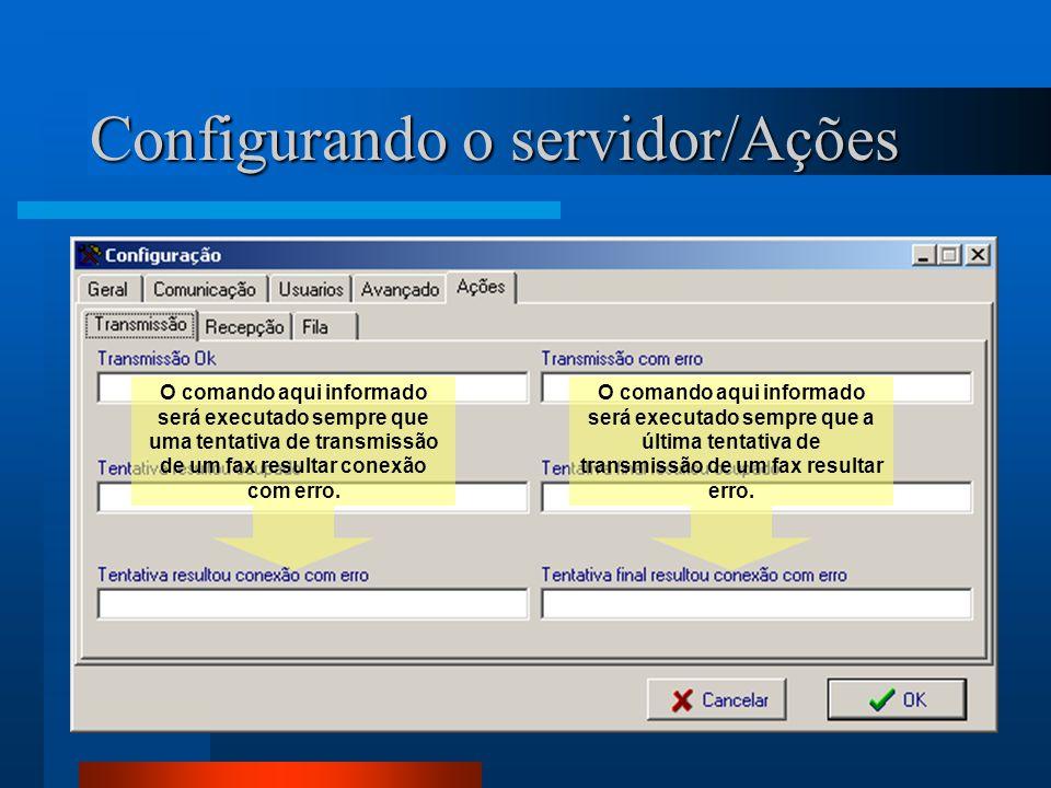 Configurando o servidor/Ações O comando aqui informado será executado sempre que a última tentativa de transmissão de um fax resultar erro. O comando