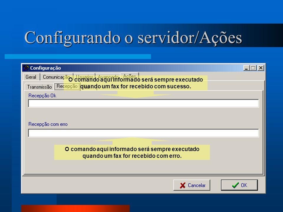 Configurando o servidor/Ações O comando aqui informado será sempre executado quando um fax for recebido com sucesso.