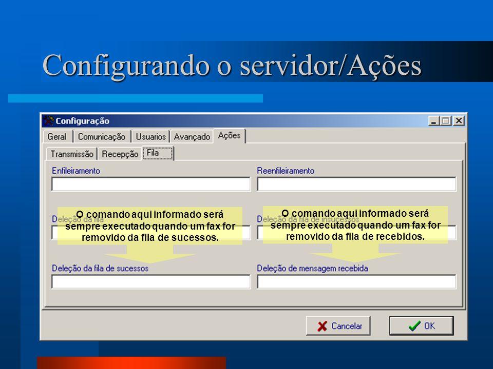 Configurando o servidor/Ações O comando aqui informado será sempre executado quando um fax for removido da fila de sucessos. O comando aqui informado