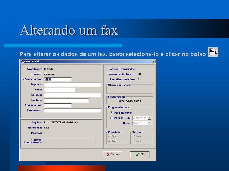 Alterando um fax Para alterar os dados de um fax, basta selecioná-lo e clicar no botão