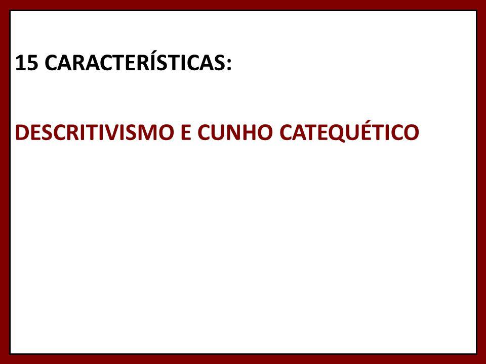 15 CARACTERÍSTICAS: DESCRITIVISMO E CUNHO CATEQUÉTICO