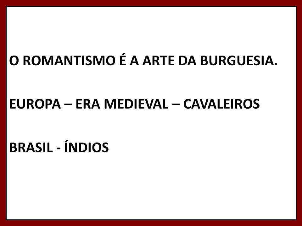 O ROMANTISMO É A ARTE DA BURGUESIA. EUROPA – ERA MEDIEVAL – CAVALEIROS BRASIL - ÍNDIOS