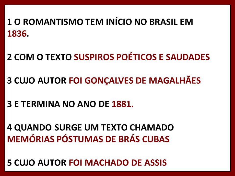 1 O ROMANTISMO TEM INÍCIO NO BRASIL EM 1836. 2 COM O TEXTO SUSPIROS POÉTICOS E SAUDADES 3 CUJO AUTOR FOI GONÇALVES DE MAGALHÃES 3 E TERMINA NO ANO DE
