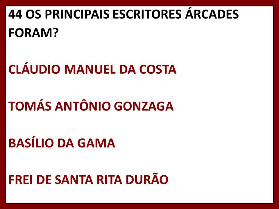 44 OS PRINCIPAIS ESCRITORES ÁRCADES FORAM? CLÁUDIO MANUEL DA COSTA TOMÁS ANTÔNIO GONZAGA BASÍLIO DA GAMA FREI DE SANTA RITA DURÃO