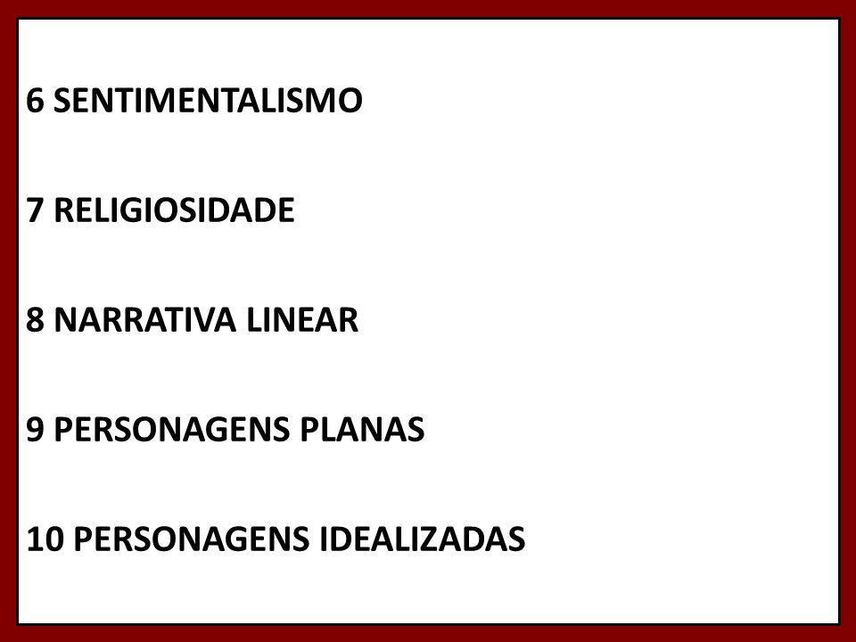 6 SENTIMENTALISMO 7 RELIGIOSIDADE 8 NARRATIVA LINEAR 9 PERSONAGENS PLANAS 10 PERSONAGENS IDEALIZADAS