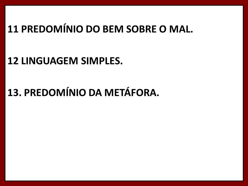 11 PREDOMÍNIO DO BEM SOBRE O MAL. 12 LINGUAGEM SIMPLES. 13. PREDOMÍNIO DA METÁFORA.