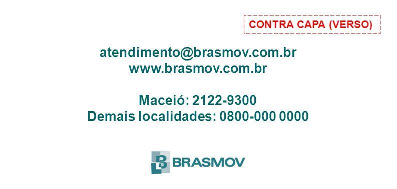 atendimento@brasmov.com.br www.brasmov.com.br Maceió: 2122-9300 Demais localidades: 0800-000 0000 CONTRA CAPA (VERSO)