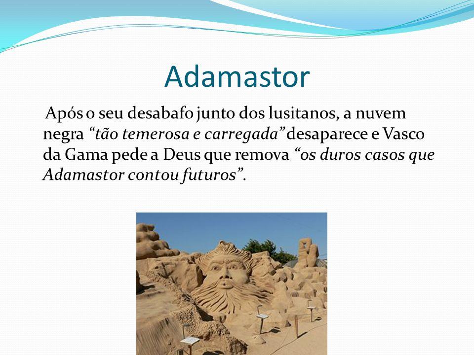 """Adamastor Após o seu desabafo junto dos lusitanos, a nuvem negra """"tão temerosa e carregada"""" desaparece e Vasco da Gama pede a Deus que remova """"os duro"""