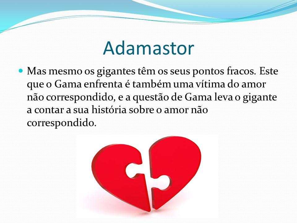 Adamastor Apaixona-se pela bela Tétis que o rejeita pela grandeza feia do seu gesto .
