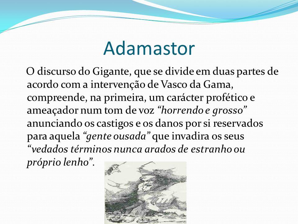 Adamastor O discurso do Gigante, que se divide em duas partes de acordo com a intervenção de Vasco da Gama, compreende, na primeira, um carácter profé