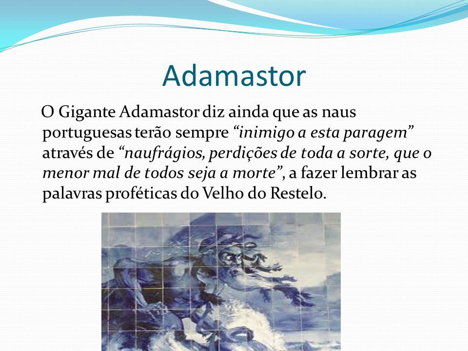 """Adamastor O Gigante Adamastor diz ainda que as naus portuguesas terão sempre """"inimigo a esta paragem"""" através de """"naufrágios, perdições de toda a sort"""