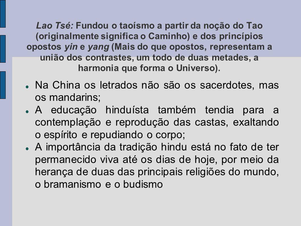 Lao Tsé: Fundou o taoísmo a partir da noção do Tao (originalmente significa o Caminho) e dos princípios opostos yin e yang (Mais do que opostos, representam a união dos contrastes, um todo de duas metades, a harmonia que forma o Universo).