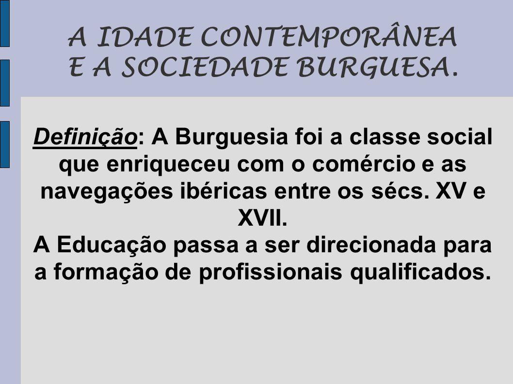A IDADE CONTEMPORÂNEA E A SOCIEDADE BURGUESA.