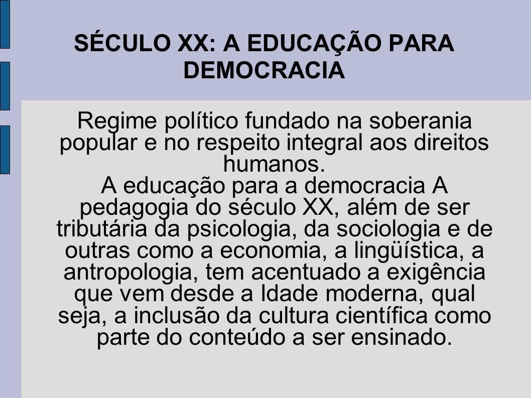SÉCULO XX: A EDUCAÇÃO PARA DEMOCRACIA Regime político fundado na soberania popular e no respeito integral aos direitos humanos.