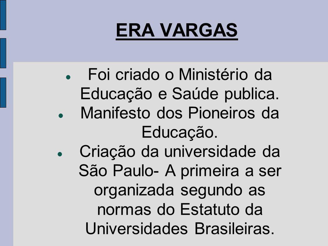 ERA VARGAS  Foi criado o Ministério da Educação e Saúde publica.