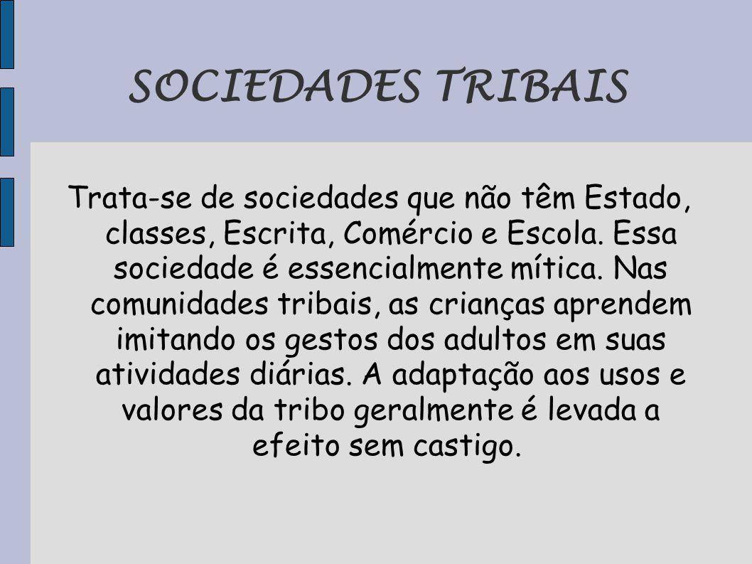 SOCIEDADES TRIBAIS Trata-se de sociedades que não têm Estado, classes, Escrita, Comércio e Escola.