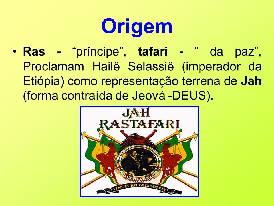 """Origem •Ras - """"príncipe"""", tafari - """" da paz"""", Proclamam Hailê Selassiê (imperador da Etiópia) como representação terrena de Jah (forma contraída de Je"""