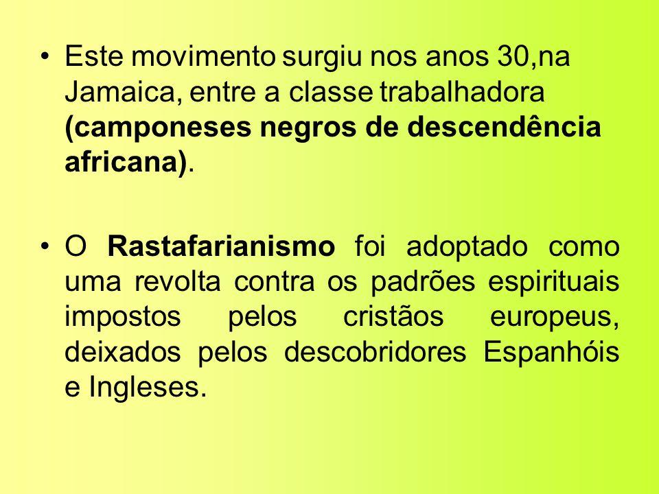 •Este movimento surgiu nos anos 30,na Jamaica, entre a classe trabalhadora (camponeses negros de descendência africana). •O Rastafarianismo foi adopta