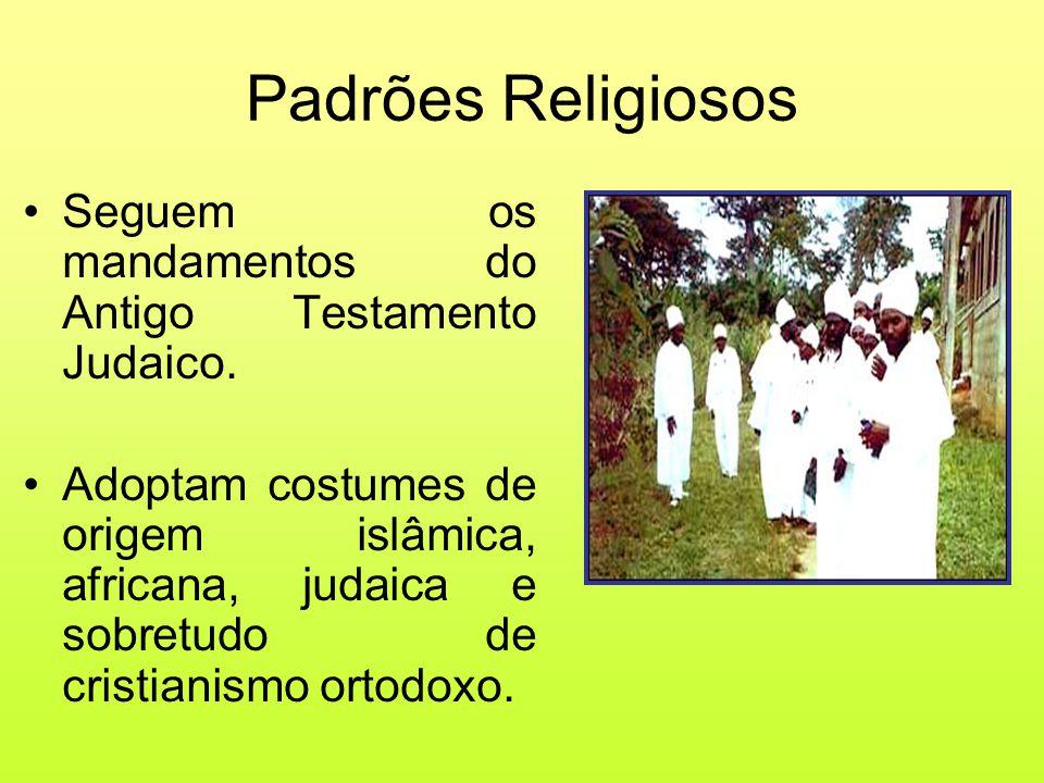 Padrões Religiosos •Seguem os mandamentos do Antigo Testamento Judaico. •Adoptam costumes de origem islâmica, africana, judaica e sobretudo de cristia