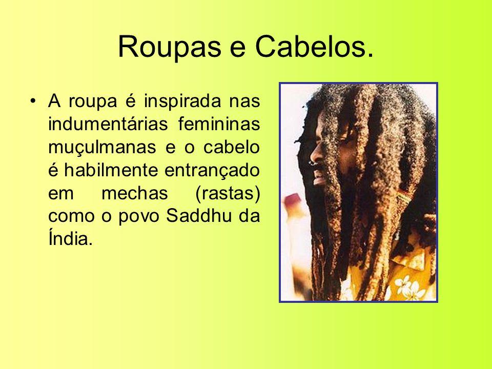 Roupas e Cabelos. •A roupa é inspirada nas indumentárias femininas muçulmanas e o cabelo é habilmente entrançado em mechas (rastas) como o povo Saddhu