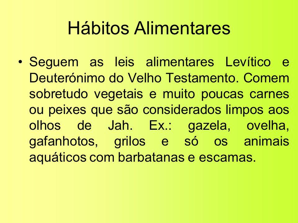 Hábitos Alimentares •Seguem as leis alimentares Levítico e Deuterónimo do Velho Testamento. Comem sobretudo vegetais e muito poucas carnes ou peixes q