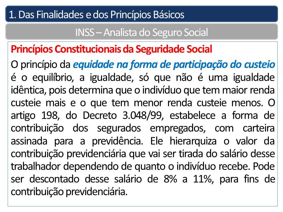 1. Das Finalidades e dos Princípios Básicos INSS – Analista do Seguro Social Princípios Constitucionais da Seguridade Social O princípio da equidade n