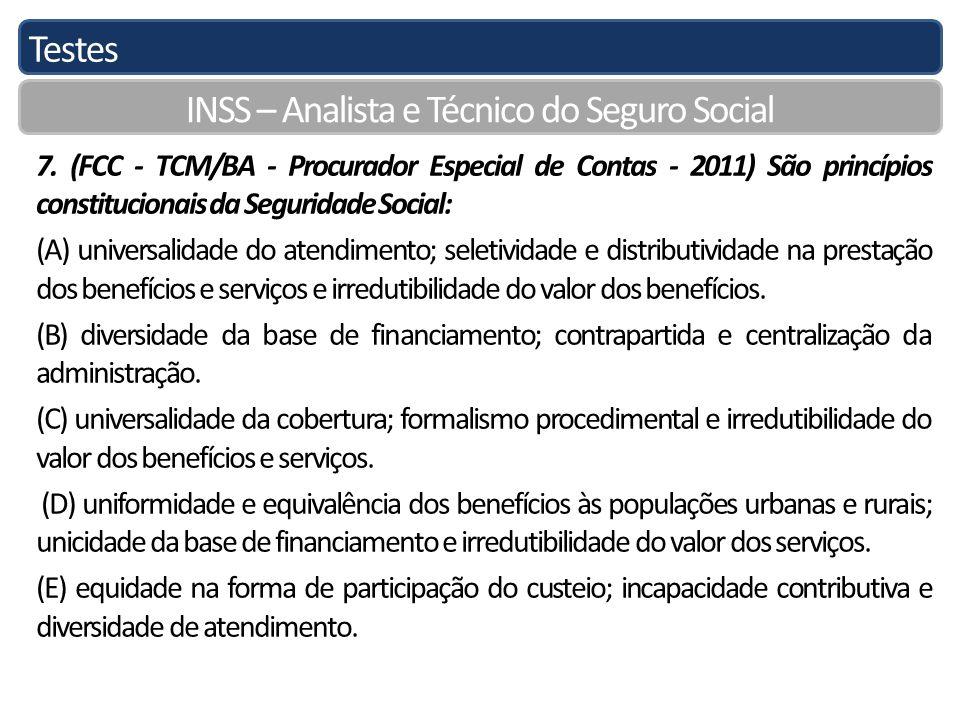 Testes INSS – Analista e Técnico do Seguro Social 7. (FCC - TCM/BA - Procurador Especial de Contas - 2011) São princípios constitucionais da Seguridad