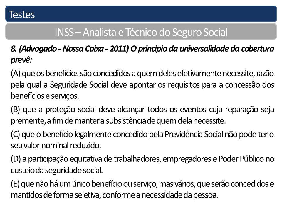 Testes INSS – Analista e Técnico do Seguro Social 8. (Advogado - Nossa Caixa - 2011) O princípio da universalidade da cobertura prevê: (A) que os bene