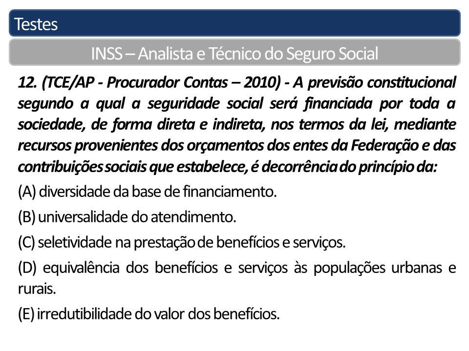 Testes INSS – Analista e Técnico do Seguro Social 12. (TCE/AP - Procurador Contas – 2010) - A previsão constitucional segundo a qual a seguridade soci