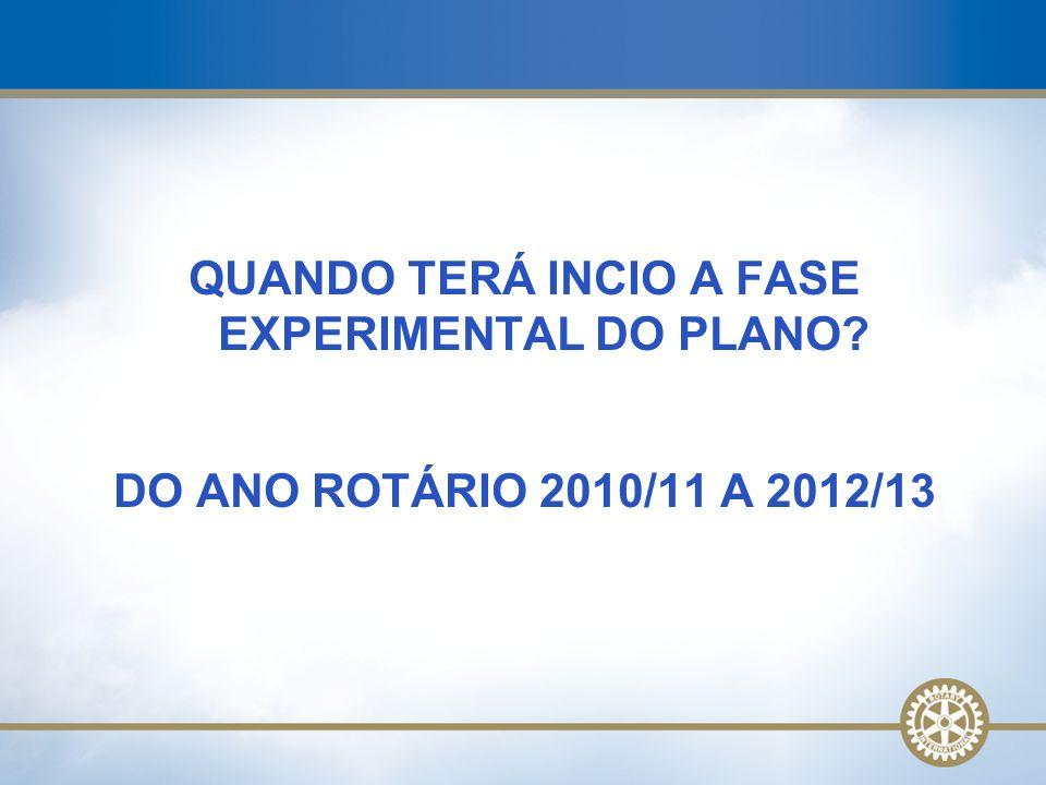 QUANDO TERÁ INCIO A FASE EXPERIMENTAL DO PLANO? DO ANO ROTÁRIO 2010/11 A 2012/13