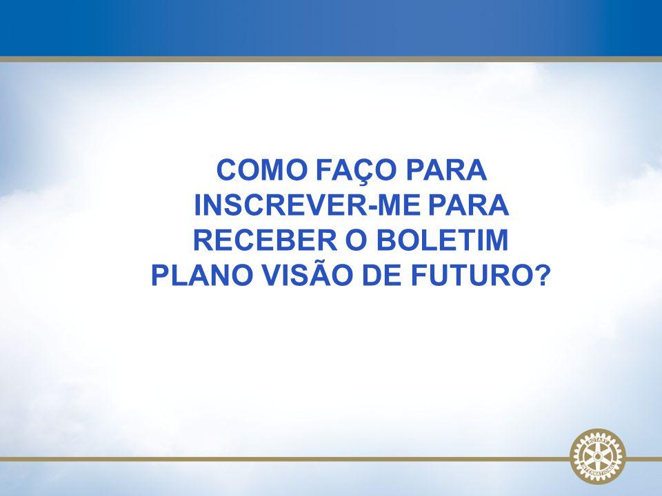 COMO FAÇO PARA INSCREVER-ME PARA RECEBER O BOLETIM PLANO VISÃO DE FUTURO?