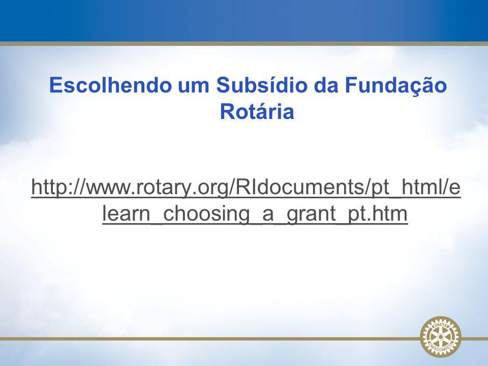 Escolhendo um Subsídio da Fundação Rotária http://www.rotary.org/RIdocuments/pt_html/e learn_choosing_a_grant_pt.htm