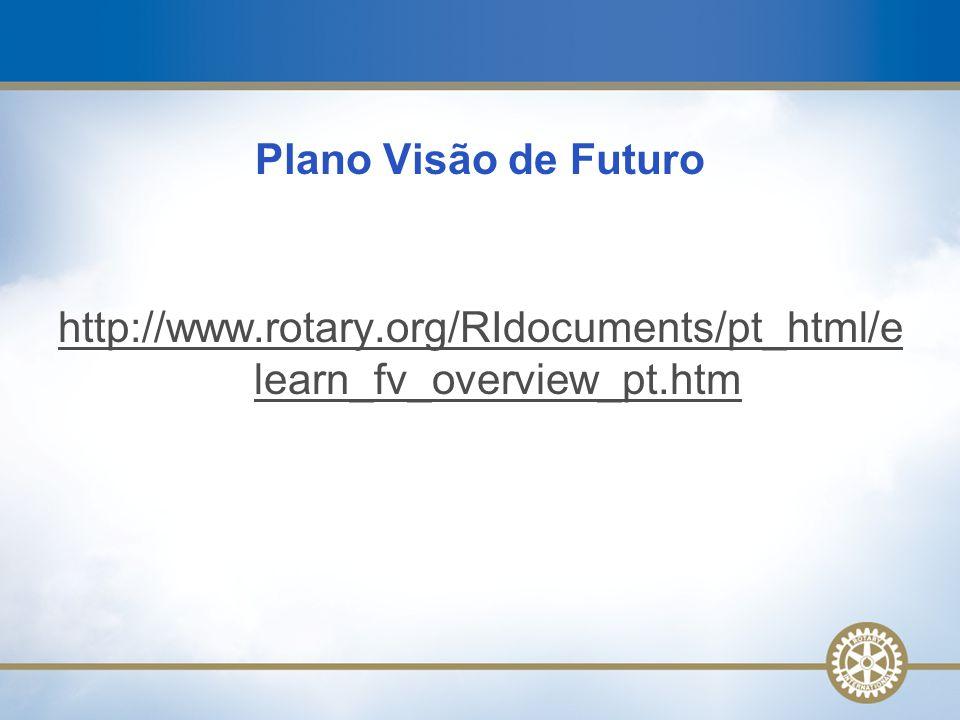 Plano Visão de Futuro http://www.rotary.org/RIdocuments/pt_html/e learn_fv_overview_pt.htm