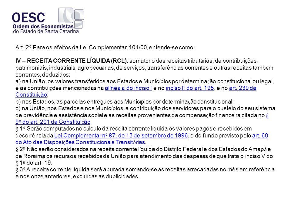 Art. 2 o Para os efeitos da Lei Complementar, 101/00, entende-se como: IV – RECEITA CORRENTE LÍQUIDA (RCL): somat ó rio das receitas tribut á rias, de
